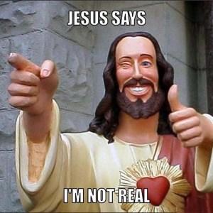 Jesus fake not real